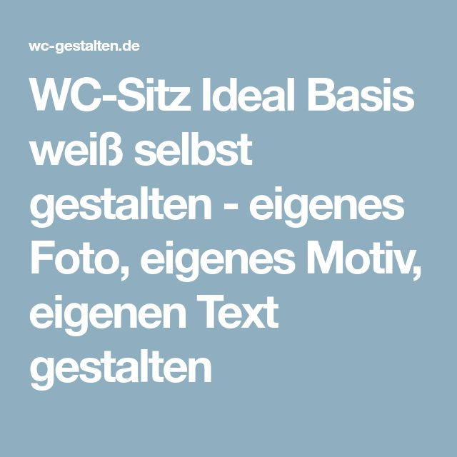 WC-Sitz Ideal Basis weiß selbst gestalten - eigenes Foto, eigenes Motiv, eigenen Text gestalten