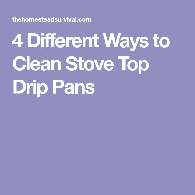 4 Different Ways to Clean Stove Top Drip Pans