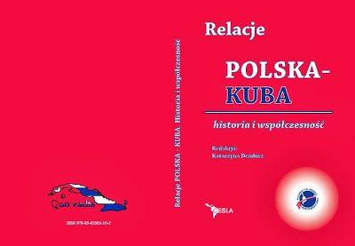 Relacje Polska - Kuba : historia i współczesność / red. Katarzyna Dembicz. -- Warszawa :  Centrum Studiów Latynoamerykańskich Uniwersytetu Warszawskiego,  2013.