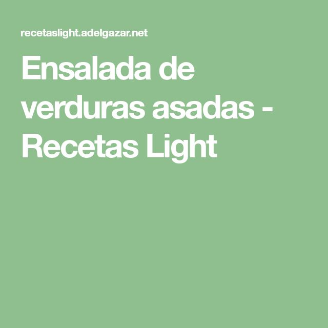 Ensalada de verduras asadas - Recetas Light