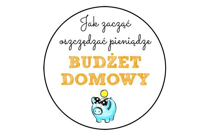 Jak zacząć oszczędzać pieniądze - budżet domowy | Sen Mai - http://www.senmai.pl