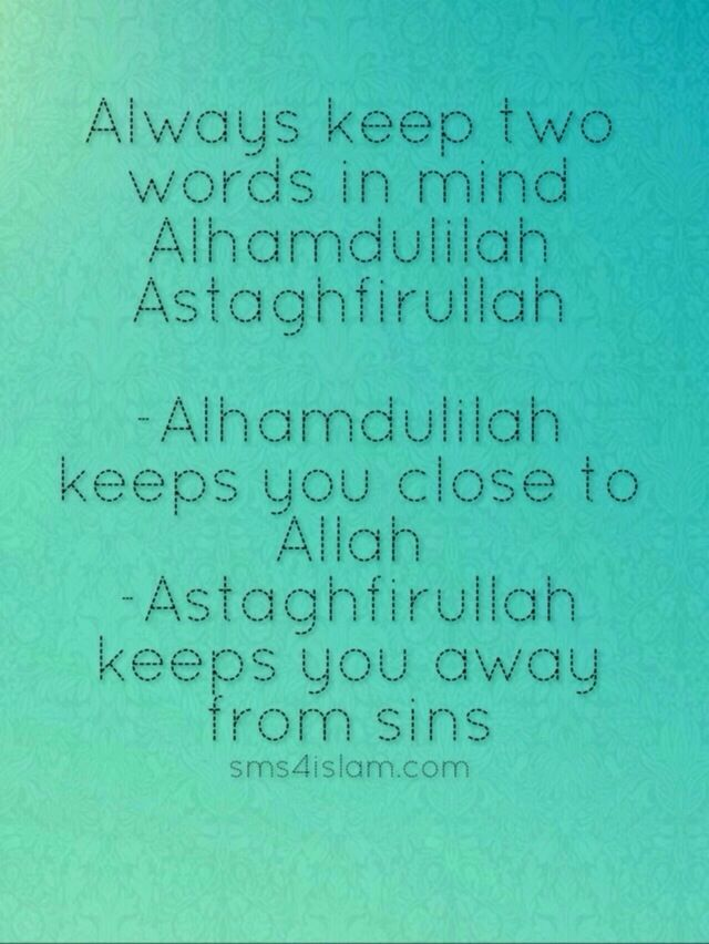 Always keep two words in mind Alhamdulilah Astaghfirullah  -Alhamdulilah keeps you close to Allah -Astaghfirullah keeps you away from sins