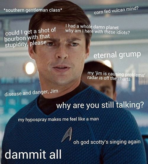 """Karl Urban as Leonard """"Bones"""" McCoy. SubCategory A: Bones Sass Is THE Very Best Sass. SubCategory B: You Don't Need a Hypospray To Make You Feel Like a Man, Bones... I'm Right Here. Just Saying..."""