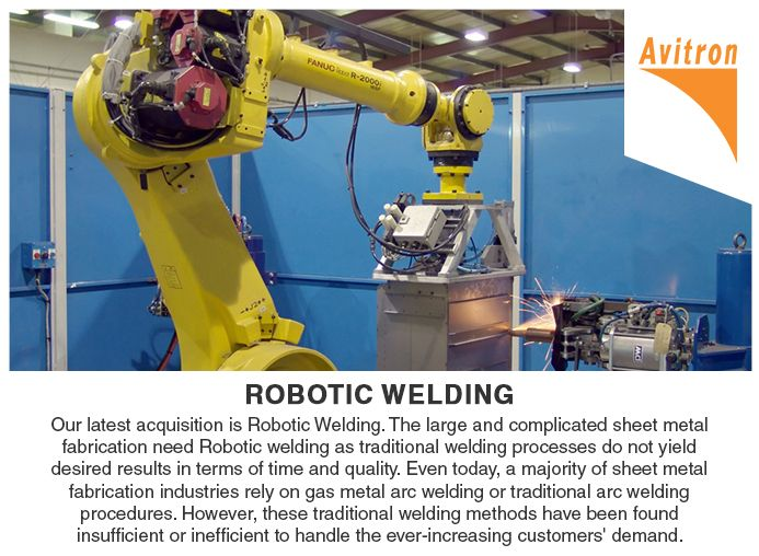Our latest acquisition is Robotic Welding. The large and complicated sheet metal fabrication need Robotic welding as traditional welding processes do not yield desired results in terms of time and quality. Even today, a majority of sheet metal fabrication industries rely on gas metal arc welding or traditional arc welding procedures. However, these traditional welding methods have been found insufficient or inefficient to handle the ever-increasing customers' demand. Email : info@avitron.in…