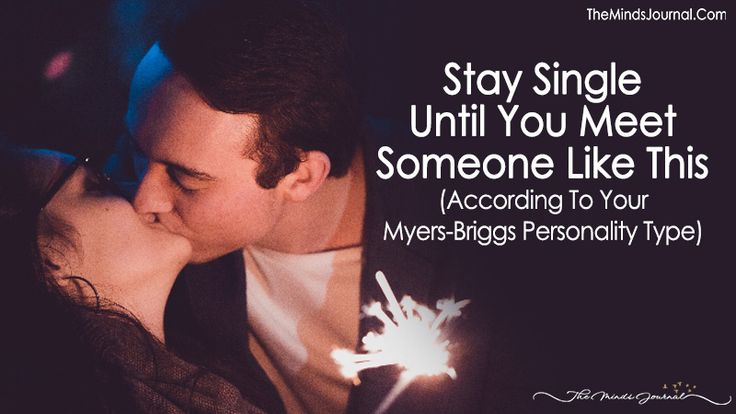 Stay Single Until You Meet Someone Like This (According To Your Myers-Briggs Personality Type) - https://themindsjournal.com/staying-single-until-meet-someone-like-myers-briggs/