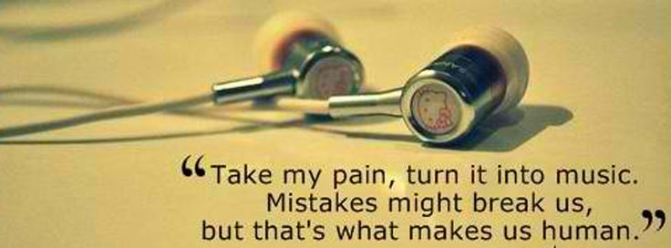 """""""Take my pain turn it into music.  Mistakes might break us,  But that's what makes us human""""  visit us www.myfbsearch.com"""