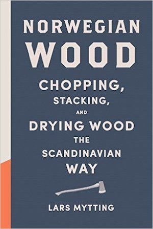Norwegian Wood: Chopping Stacking and Drying Wood by Lars Mytting. A magnificent backlash against all things fast (11/3)