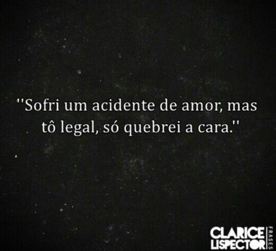 ''Sofri um acidente de amor, mas tô legal, só quebrei a cara.''