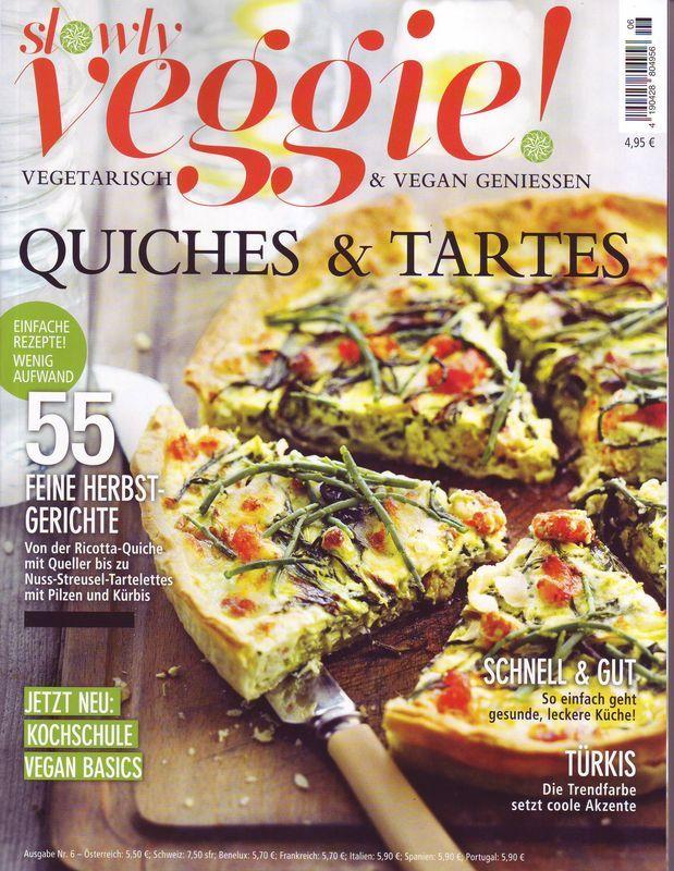 Slowly Veggie 6 2016 Quiches Tartes Einfache Gerichte Rezepte Gesundes Essen