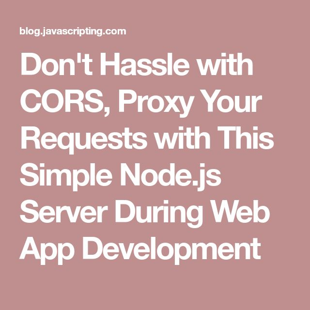 Don't Hassle with CORS, Proxy Your Requests with This Simple Node.js Server During Web App Development