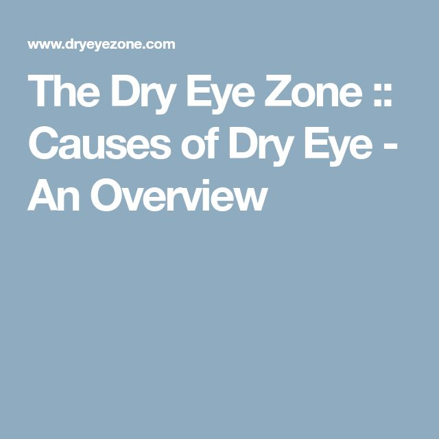 The Dry Eye Zone :: Causes of Dry Eye - An Overview