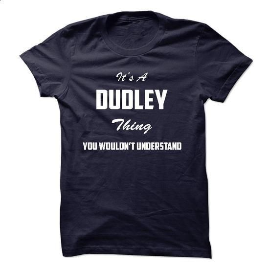 Its a DUDLEY Thing You Wouldnt Understand - #shirt design #muscle tee. SIMILAR ITEMS => https://www.sunfrog.com/LifeStyle/Its-a-DUDLEY-Thing-You-Wouldnt-Understand.html?68278