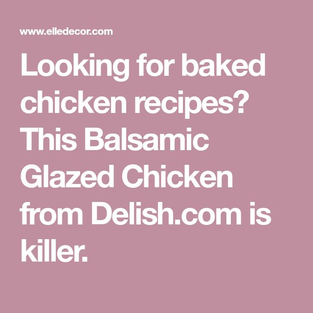 Looking for baked chicken recipes? This Balsamic Glazed Chicken from Delish.com is killer.