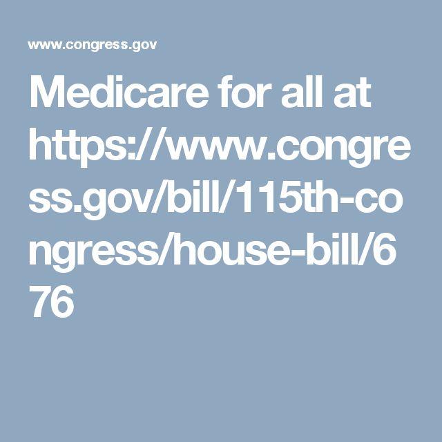 Medicare for all at https://www.congress.gov/bill/115th-congress/house-bill/676