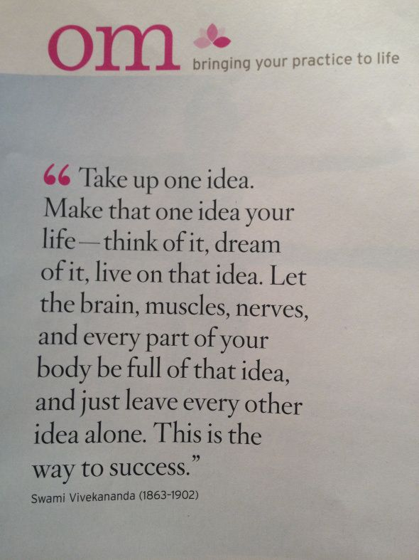 Take up one idea. Make that one idea your life - think of it, dream of it, live on that idea. Let the brain, muscles, nerves, and every part of your body be full of that idea, and just leave every other idea alone. This is the way to success | Inspiring Quotes | Words of Wisdom | Success Quote | Motivational Quotes