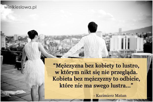Mężczyzna bez kobiety to lustro, w którym nikt się... #Matan-Kazimierz,  #Kobieta, #Mężczyzna