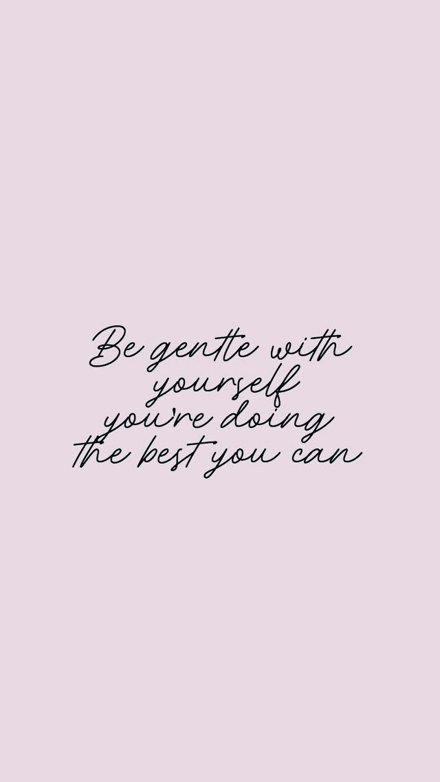 Be Gentle With Yourself Words Quotes Words Inspirational Words