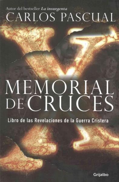 Memorial de cruces/ Memorial of Crosses: Libro De Las Revelaciones De La Guerra Cristera