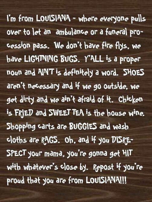"Louisiana…So true! and a time out for sass is called ""you are so punished!"" and was usually preceded by a pop on the thigh. That was before you lost the right to ""use the rod"" as the Good Book tells us to!!"