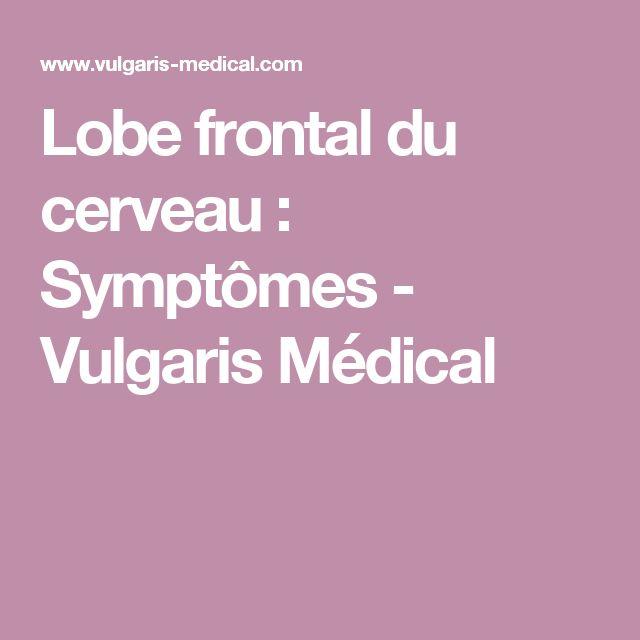 Lobe frontal du cerveau : Symptômes - Vulgaris Médical