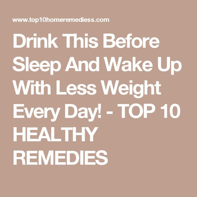Drink This Before Sleep And Wake Up With Less Weight Every Day! - TOP 10 HEALTHY REMEDIES