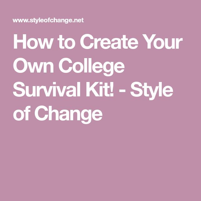 How to Create Your Own College Survival Kit! - Style of Change