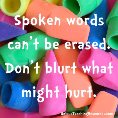 "This is an idea for an anti-bullying slogan or bulletin board display: ""Spoken words can't be erased. Don't blurt what might hurt."""