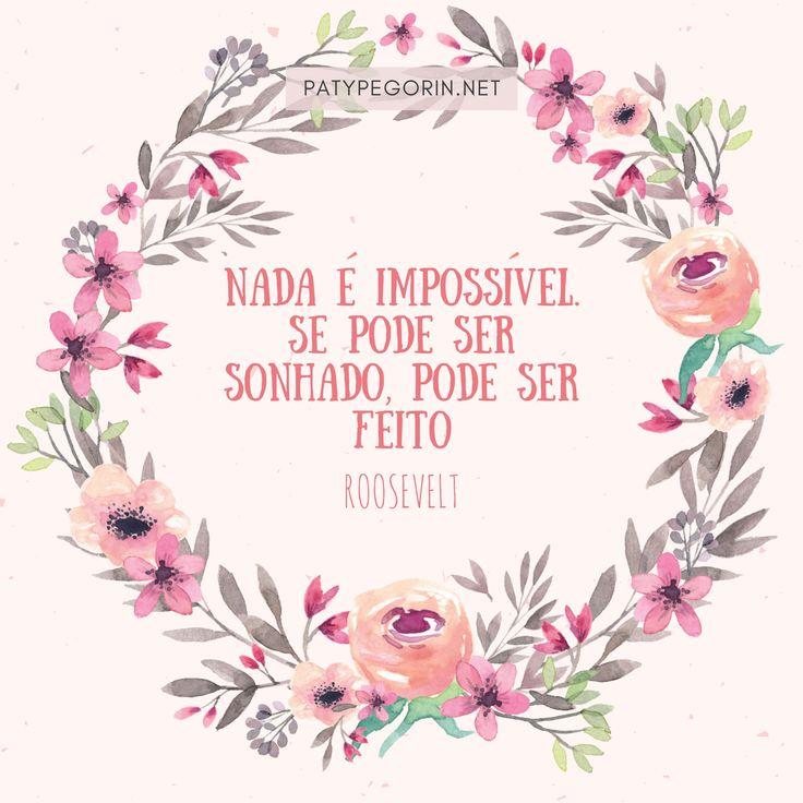 """Frase Sobre Sonhos """"Nada é impossível se pode ser sonhado, pode ser feito""""    Frase positiva! 5 perguntas que te ajudam a transformar """"não posso"""" em """"posso"""": http://patypegorin.net/eu-posso/"""