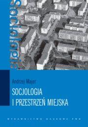 Socjologia i przestrzeń miejska autor: Majer Andrzej
