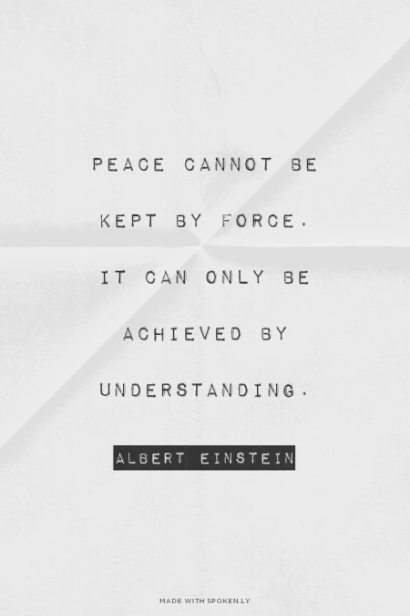 Peace cannot be kept by force. It can only be achieved by understanding. - Albert Einstein | Just made this with Spoken.ly