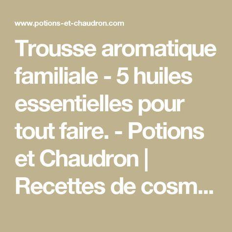Trousse aromatique familiale - 5 huiles essentielles pour tout faire. - Potions et Chaudron | Recettes de cosmétiques naturels et bio, savons faits maison, aromathérapie