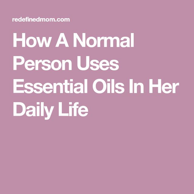 How A Normal Person Uses Essential Oils In Her Daily Life