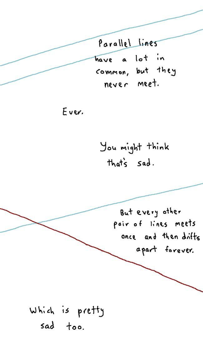 Asymptotes get closer and closer yet will never meet. Which is pretty sad too.