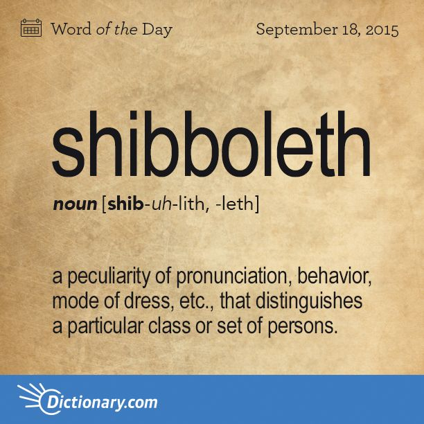 Dictionary.com's Word of the Day - shibboleth - a peculiarity of pronunciation, behavior, mode of dress, etc., ...
