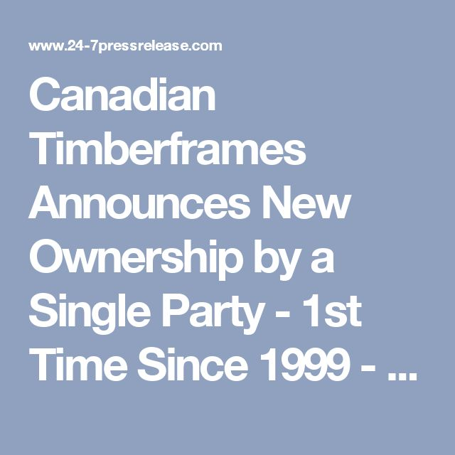 Canadian Timberframes Announces New Ownership by a Single Party - 1st Time Since 1999 - And Launches a New Website