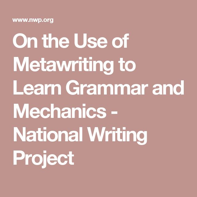 On the Use of Metawriting to Learn Grammar and Mechanics - National Writing Project