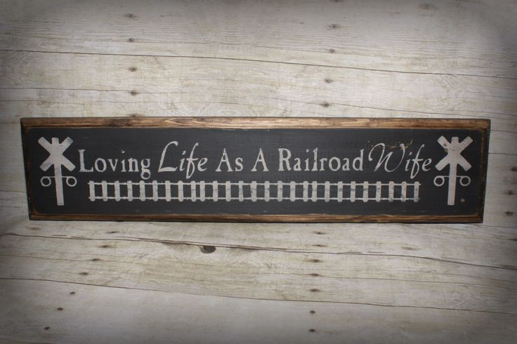 Railroad Sign Loving Life As A Railroad Wife Handmade Primitive Rustic SIgn by HorsecreekPrimitives on Etsy https://www.etsy.com/listing/214212879/railroad-sign-loving-life-as-a-railroad