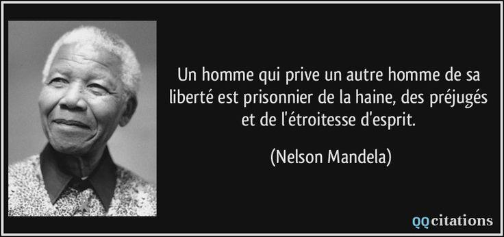 Un homme qui prive un autre homme de sa liberté est prisonnier de la haine, des préjugés et de l'étroitesse d'esprit. - Nelson Mandela