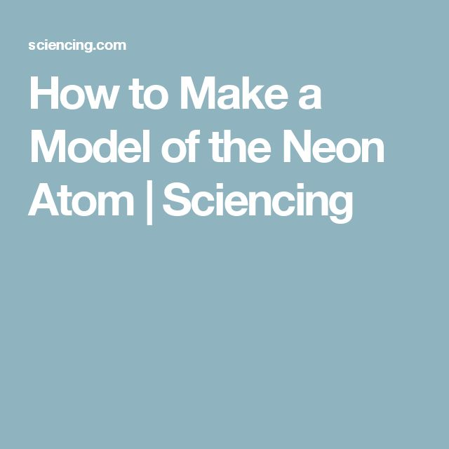 How to Make a Model of the Neon Atom | Sciencing