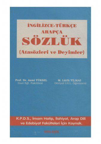 Azmi Yüksel & M.Lütfü Yılmaz - İngilizce-Türkçe-Arapça Sözlük (Atasözleri ve Deyimler)