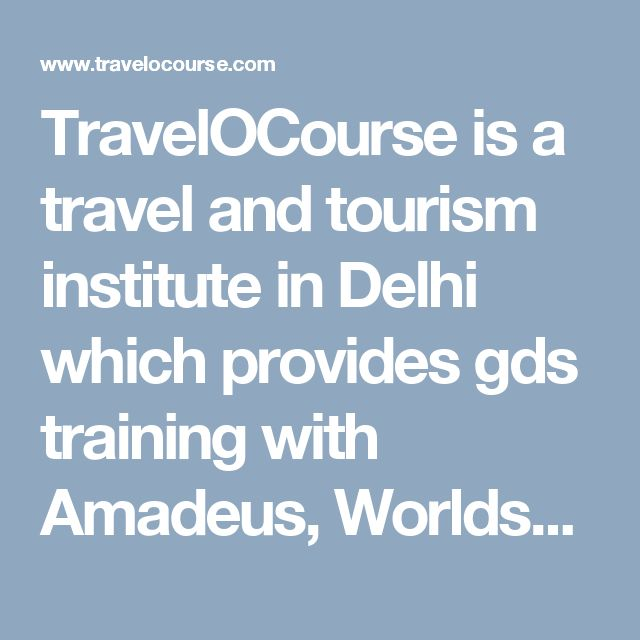 TravelOCourse is a travel and tourism institute in Delhi which provides gds training with Amadeus, Worldspan and Galileo software.