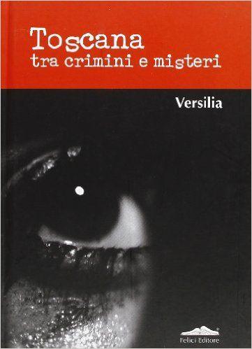 Amazon.it: Toscana tra crimini e misteri. Versilia - P. Alberti - Libri