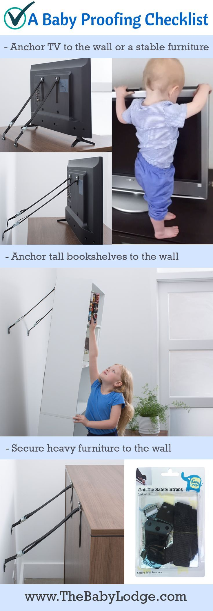 Make use of anti-tip furniture straps to anchor furniture (such as dressers and bookshelves) and TV to the wall to avoid accidents due to toppling/tipping of the TV and furniture. Read on for more tips and information on baby proofing your home. Save the pin to keep the baby proofing checklist handy or get your anti-tip furniture strap today - https://www.amazon.com/dp/B01CNXG02I