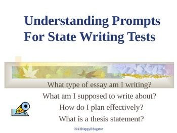 TEST PREP Understanding Prompts for State Writing Tests PowerPoint. Taking a state writing test or preparing for the writing portion of a state test? PowerPoint presentation helps students prepare for state tests by learning how to understand what type of essay they are expected to write.