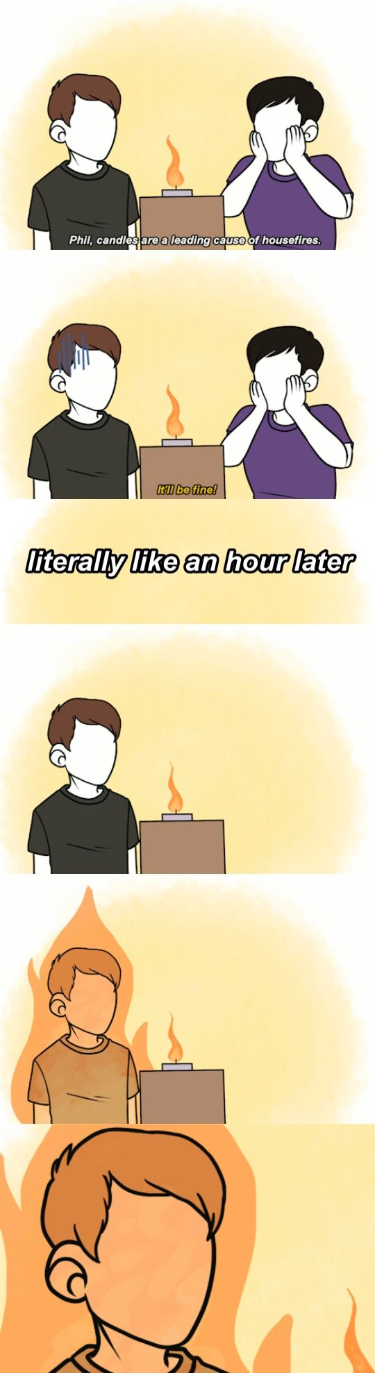 You know dan would literally burn to prove his point to phil << Dan looks so done and he doesn't even have a face
