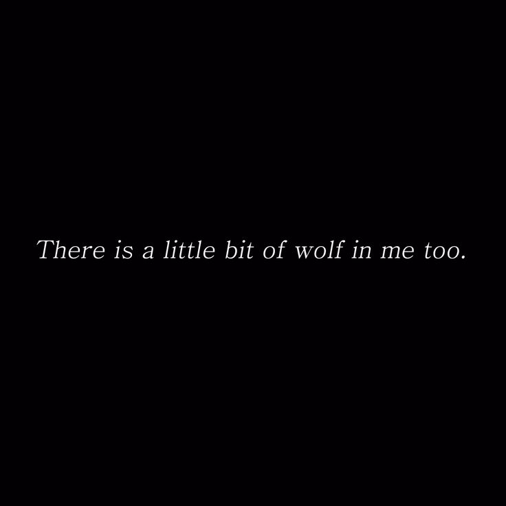 there is a little bit of wolf in me too.