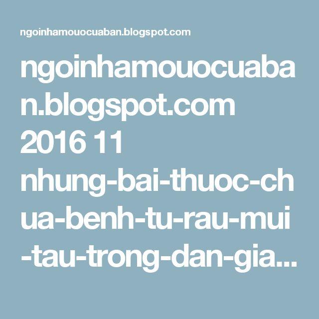 ngoinhamouocuaban.blogspot.com 2016 11 nhung-bai-thuoc-chua-benh-tu-rau-mui-tau-trong-dan-gian.html http://ngoinhamouocuaban.blogspot.com/2016/11/nhung-bai-thuoc-chua-benh-tu-rau-mui-tau-trong-dan-gian.html