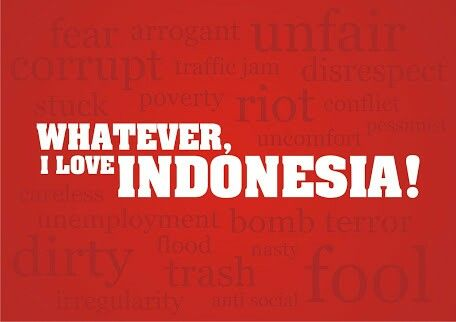 Right or wrong is my country - Soekarno, 1st President of Republic of Indonesia
