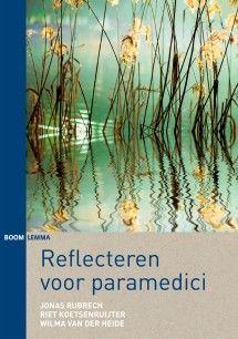 Reflecteren voor paramedici 9789462364158 Riet Koetsenruijter, Wilma van der Heide, Jonas Rubrech
