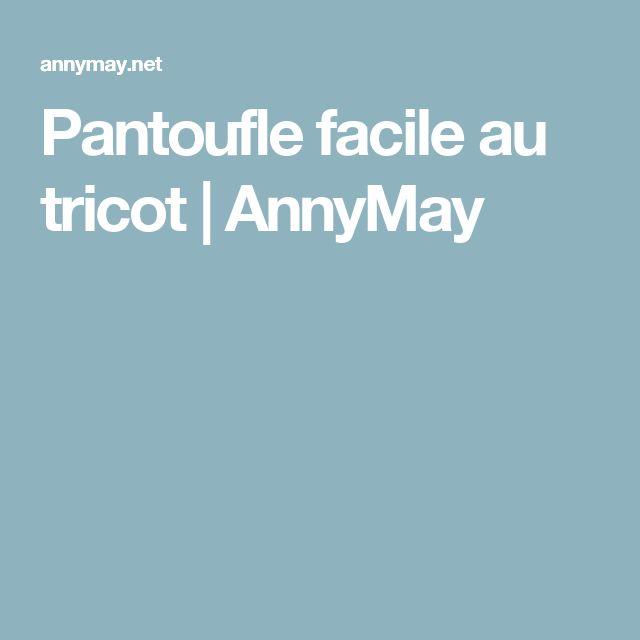 Pantoufle facile au tricot | AnnyMay